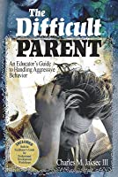 The Difficult Parent: An Educator's Guide to Handling Aggressive Behavior