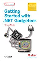 Getting Started with .Net Gadgeteer: Learn to Use This .Net Micro Framework-Powered Platform