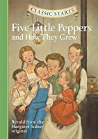 Five Little Peppers and How They Grew (Classic Starts)