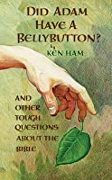 Did Adam Have a Bellybutton?: And Other Tough Questions about the Bible