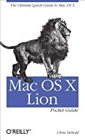 Mac OS X Lion Pocket Guide: The Ultimate Quick Guide to Mac OS X