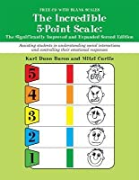 The Incredible 5-Point Scale: : The Significantly Improved and Expanded Second Edition; Assisting Students in Understanding Social Interactions and Controlling Their Emotional Responses