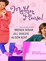 Mother, Please!: What a Girl Wants / The Road Home / Upstairs, Downstairs