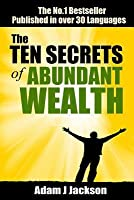 The Ten Secrets of Abundant Wealth: Wealth Beyond Your Dreams Is Within Your Reach