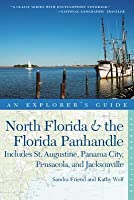 Explorer's Guide North Florida  the Florida Panhandle: Includes St. Augustine, Panama City, Pensacola, and Jacksonville