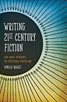 Writing 21st Century Fiction: High-Impact Techniques for Exceptional Storytelling