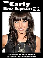 The Carly Rae Jepsen Quiz Book: Unofficial and Unauthorised