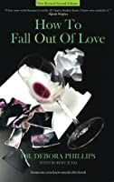 How to Fall Out of Love - 2nd Edition: How to Free Yourself of Love That Hurts and Find the Love That Heals