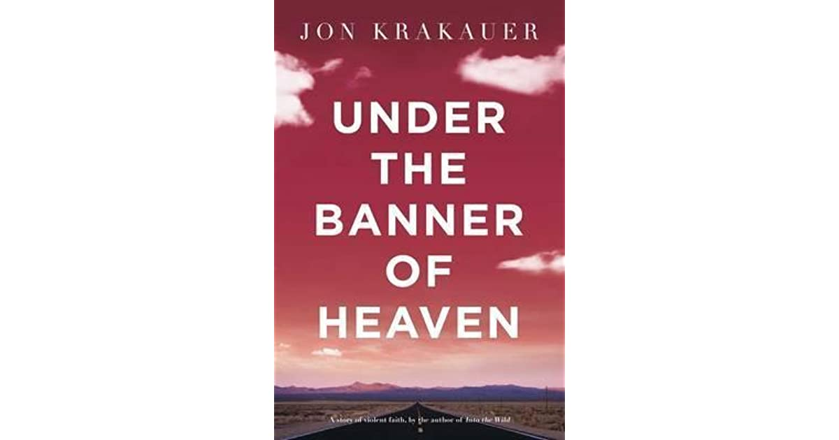 """under the banner of heaven thesis I read under the banner of heaven this weekend,  this thesis becomes a little less convincing when you know the ages of some of the women that he married: 47, 50/51, 53/54, 58, and 56 (while joseph smith was in his 30s)  jon krakauer's under the banner of heaven: a story of violent faith falls squarely within this tradition""""."""