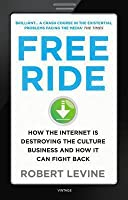 Free Ride: How the Internet is Destroying the Culture Business and How it Can Fight Back