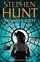 From the Deep of the Dark. Stephen Hunt