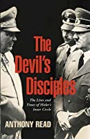 The Devil's Disciples: The Lives and Times of Hitler's Inner Circle