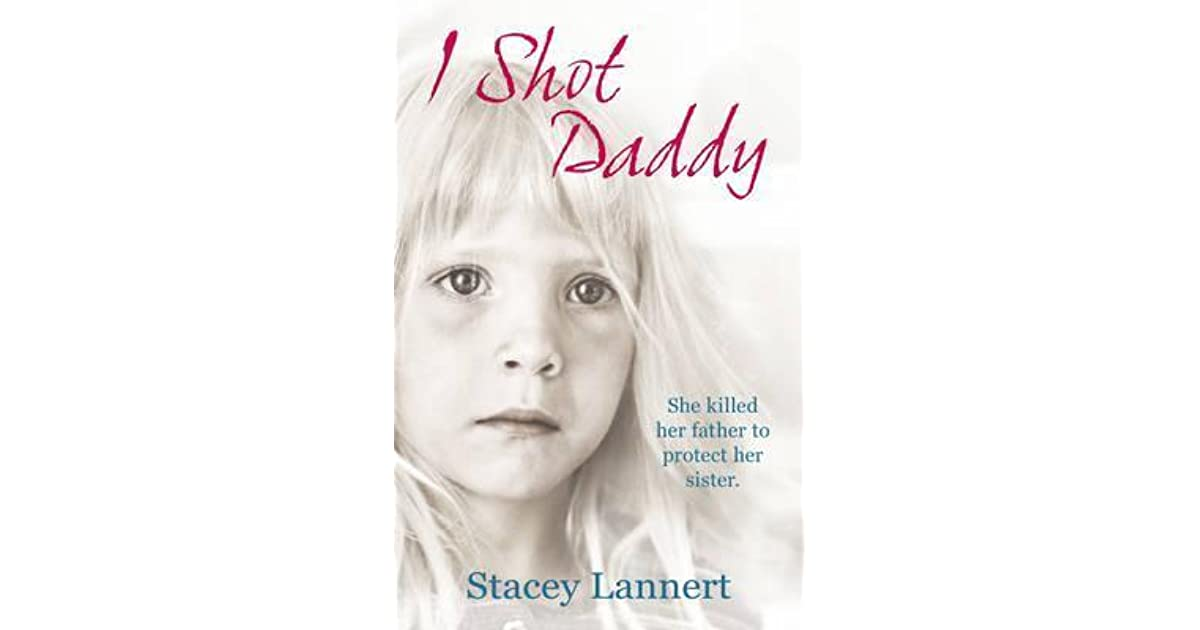 I Shot Daddy By Stacey Lannert Reviews Discussion