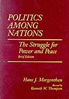 Politics Among Nations, Brief Edition: The Struggle for Power and Peace