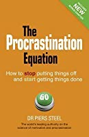 The Procrastination Equation: How to Stop Putting Things Off and Start Getting Things Done