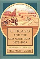 Chicago and the Old Northwest, 1673-1835