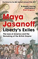 Liberty's Exiles: The Loss of America and the Remaking of the British Empire