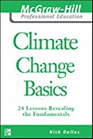 Climate Change Basics: 24 Lessons Revealing The Fundamentals (Mc Graw Hill Professional Education Series)