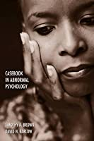 Casebook in Abnormal Psychology: An Integrative Approach