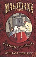 The Bridge in the Clouds (The Magician's House Quartet: Book Four)