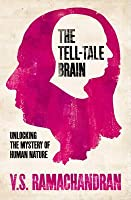 The Tell-Tale Brain : Unlocking the Mystery of Human Nature