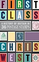 First Class: A history of Britain in 36 postage stamps