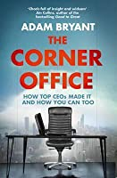 Corner Office: How Top Ceos Made It and How You Can Too