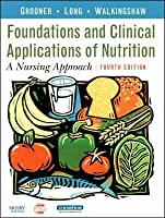 Foundations and Clinical Applications of Nutrition: A Nursing Approach [With CDROM]
