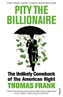 Pity the Billionaire: The Unlikely Comeback of the American Right