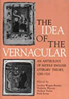 The Idea of the Vernacular: An anthology of Middle English literary theory, 1280-1520