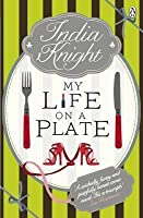 My Life on a Plate. India Knight