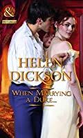 When Marrying a Duke--. Helen Dickson