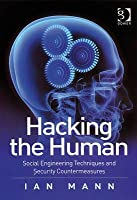 Hacking the Human: Social Engineering Techniques and Security Countermeasures. by Ian Mann