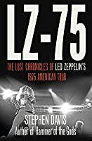 Lz-'75: The Lost Chronicles of Led Zeppelin's 1975 American Tour. Stephen Davis