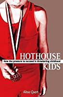 Hothouse Kids: How the Pressure to Succeed is Threatening Childhood
