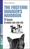 The First Time Manager's Handbook. By Morey Stettner (Mighty Manager)