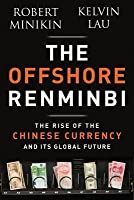 Offshore Renminbi: The Rise of the Chinese Currency and Its Global Future