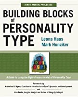 Building Blocks of Personality Type: A Guide to Using the Eight-Process Model of Personality Type: Jung's Mental Processes