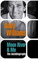 Moon River & Me: The Autobiography. Andy Williams