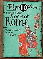 Things about Ancient Rome: You Wouldn't Want to Know!