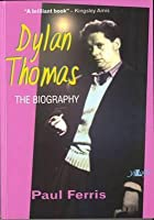 Dylan Thomas: The Biography