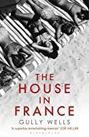 The House in France: A Memoir. Gully Wells