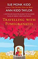 Travelling with Pomegranates: A Mother and Daughter Journey to the Sacred Places of Greece, Turkey and France