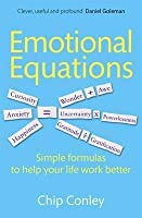 Emotional Equations: Simple Formulas to Help Your Life Work Better