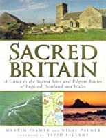 Sacred Britain: A Guide to the Sacred Sites and Pilgrim Routes of England, Scotland and Wales