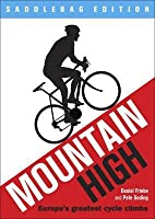 Mountain High: Europe's 50 Greatest Cycle Climbs. by Daniel Friebe