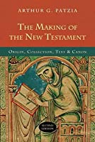 The Making of the New Testament: Origin, Collection, Text and Canon
