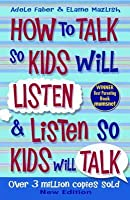 How to Talk to Kids Will Listen and Listen so Kids Will Talk