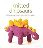 Knitted Dinosaurs: A Collection of Prehistoric Pals to Knit from Scratch