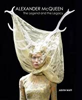 Alexander McQueen: The Legend and the Legacy.